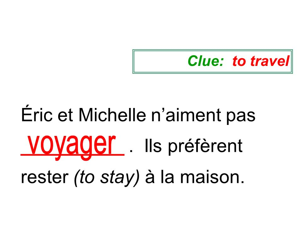Clue: to travelÉric et Michelle n'aiment pas __________ . Ils préfèrent rester (to stay) à la maison.