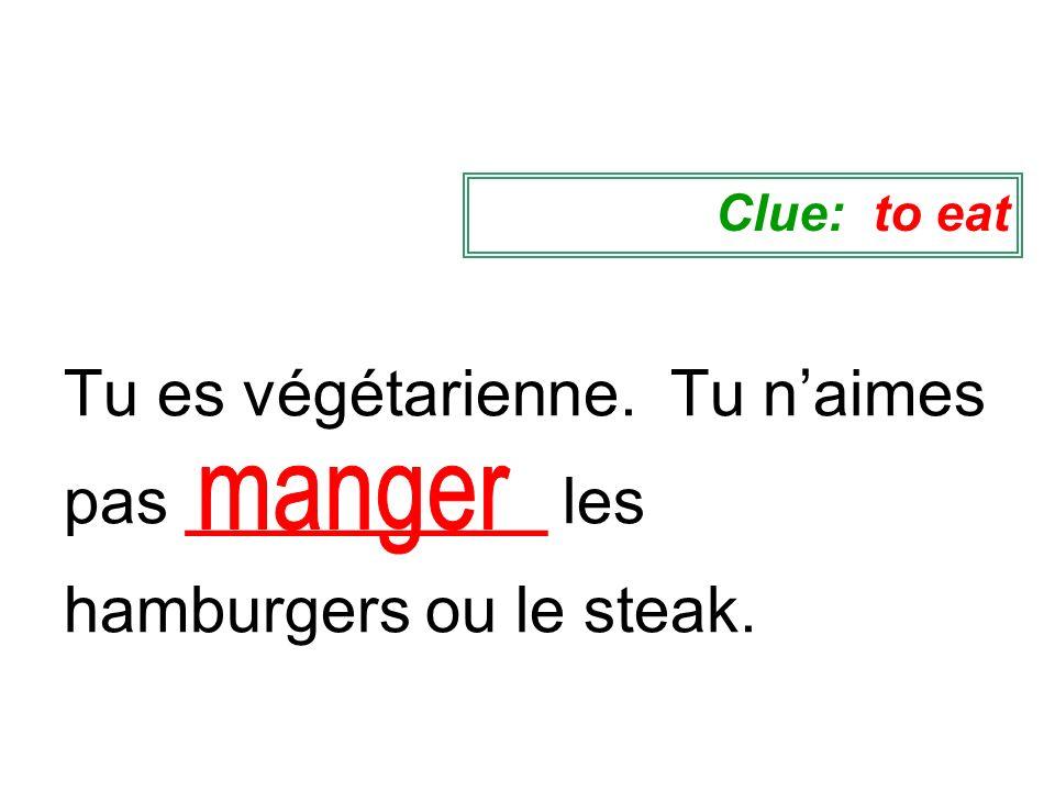 Clue: to eat Tu es végétarienne. Tu n'aimes pas __________ les hamburgers ou le steak. manger