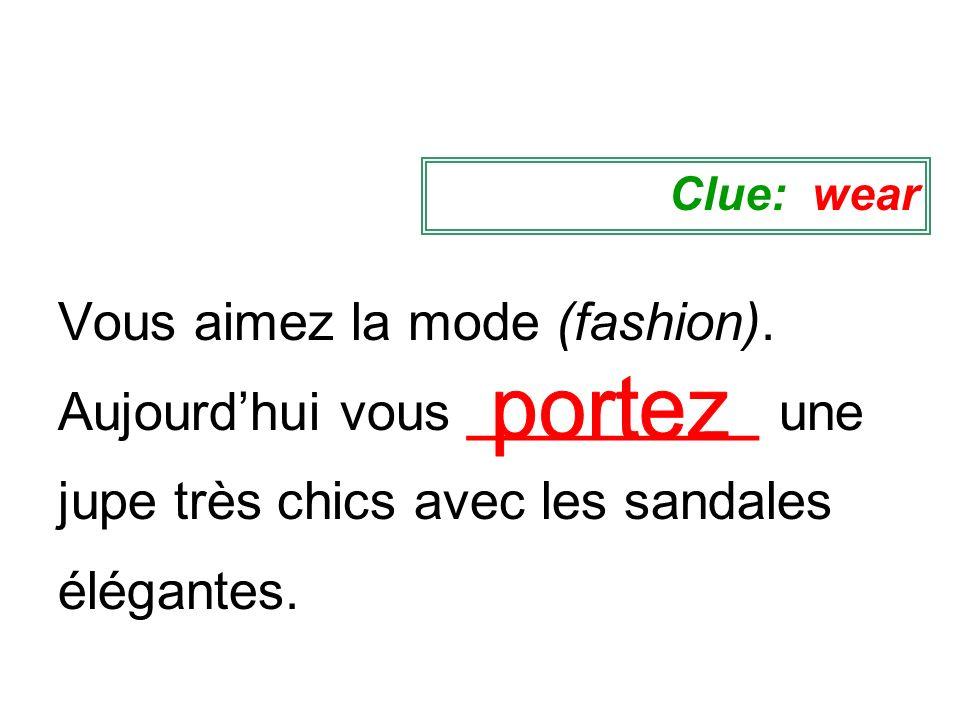 Clue: wear Vous aimez la mode (fashion). Aujourd'hui vous __________ une jupe très chics avec les sandales élégantes.