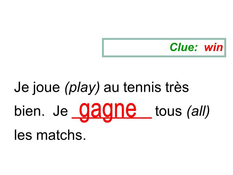 Clue: win Je joue (play) au tennis très bien. Je __________ tous (all) les matchs. gagne