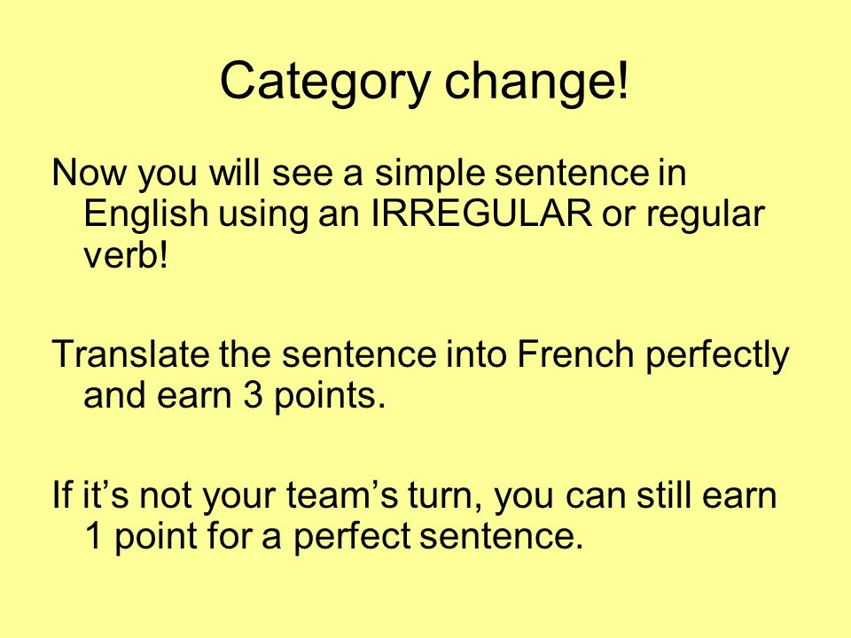 Category change!Now you will see a simple sentence in English using an IRREGULAR or regular verb!