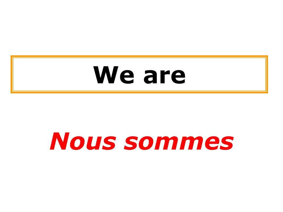 We are Nous sommes