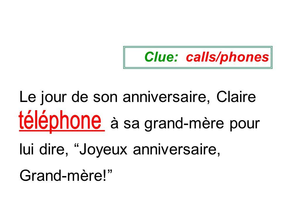 Clue: calls/phones Le jour de son anniversaire, Claire __________ à sa grand-mère pour lui dire, Joyeux anniversaire, Grand-mère!