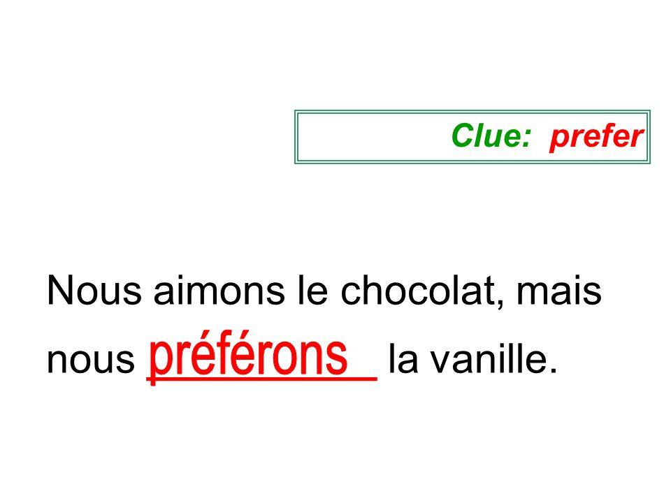 Nous aimons le chocolat, mais nous __________ la vanille.