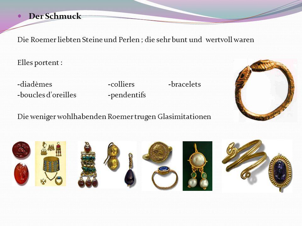 Der Schmuck Die Roemer liebten Steine und Perlen ; die sehr bunt und wertvoll waren. Elles portent :