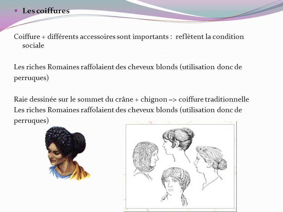 Les coiffures Coiffure + différents accessoires sont importants : reflètent la condition sociale.