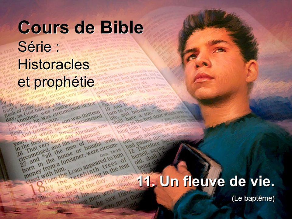 Cours de Bible Série : Historacles et prophétie 11. Un fleuve de vie.