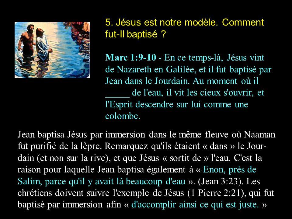 5. Jésus est notre modèle. Comment fut-Il baptisé