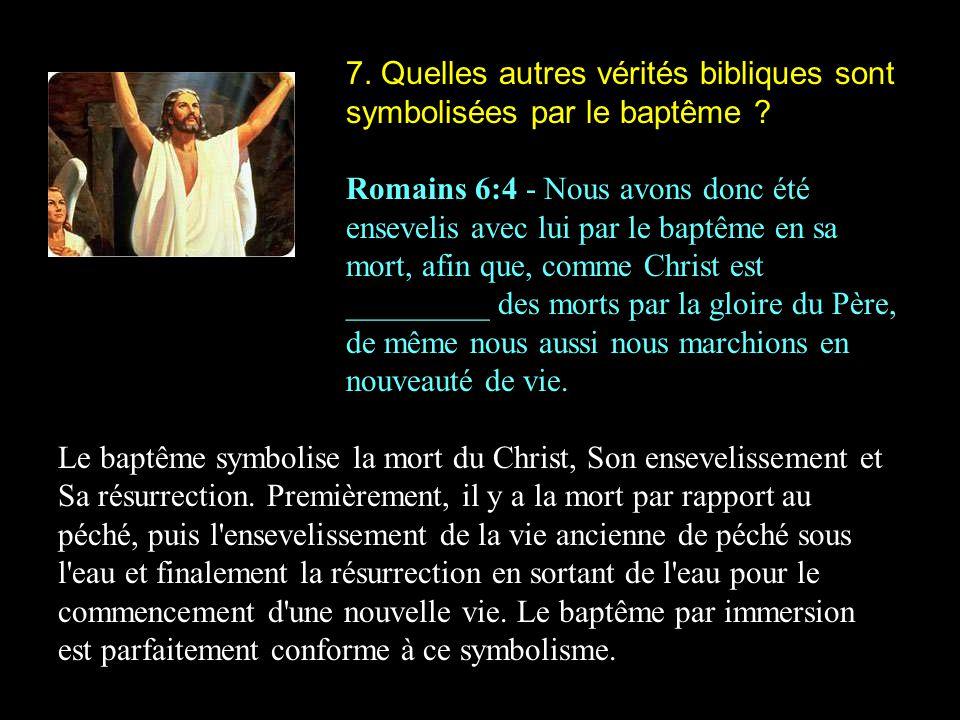 7. Quelles autres vérités bibliques sont symbolisées par le baptême