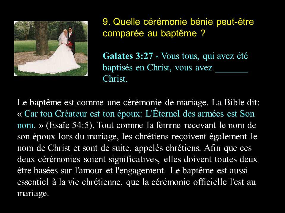 9. Quelle cérémonie bénie peut-être comparée au baptême