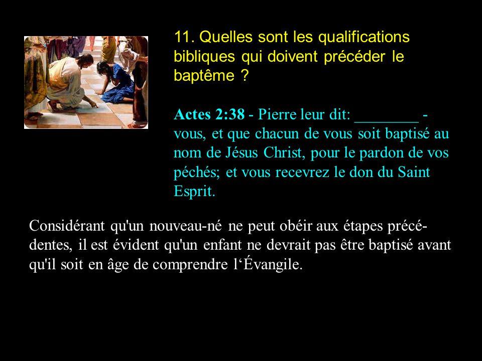 11. Quelles sont les qualifications bibliques qui doivent précéder le baptême