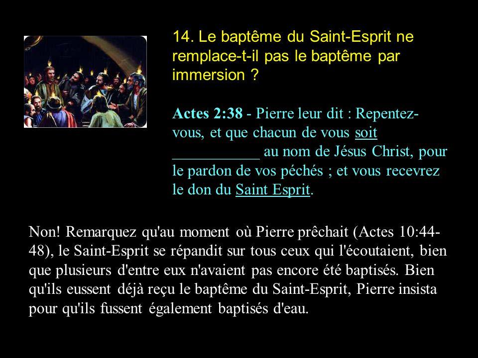 14. Le baptême du Saint-Esprit ne remplace-t-il pas le baptême par immersion