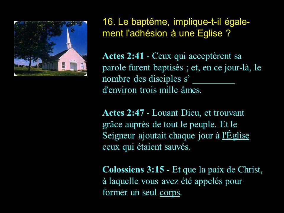 16. Le baptême, implique-t-il égale-ment l adhésion à une Eglise