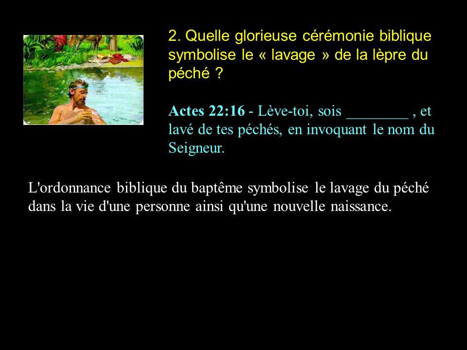 2. Quelle glorieuse cérémonie biblique symbolise le « lavage » de la lèpre du péché