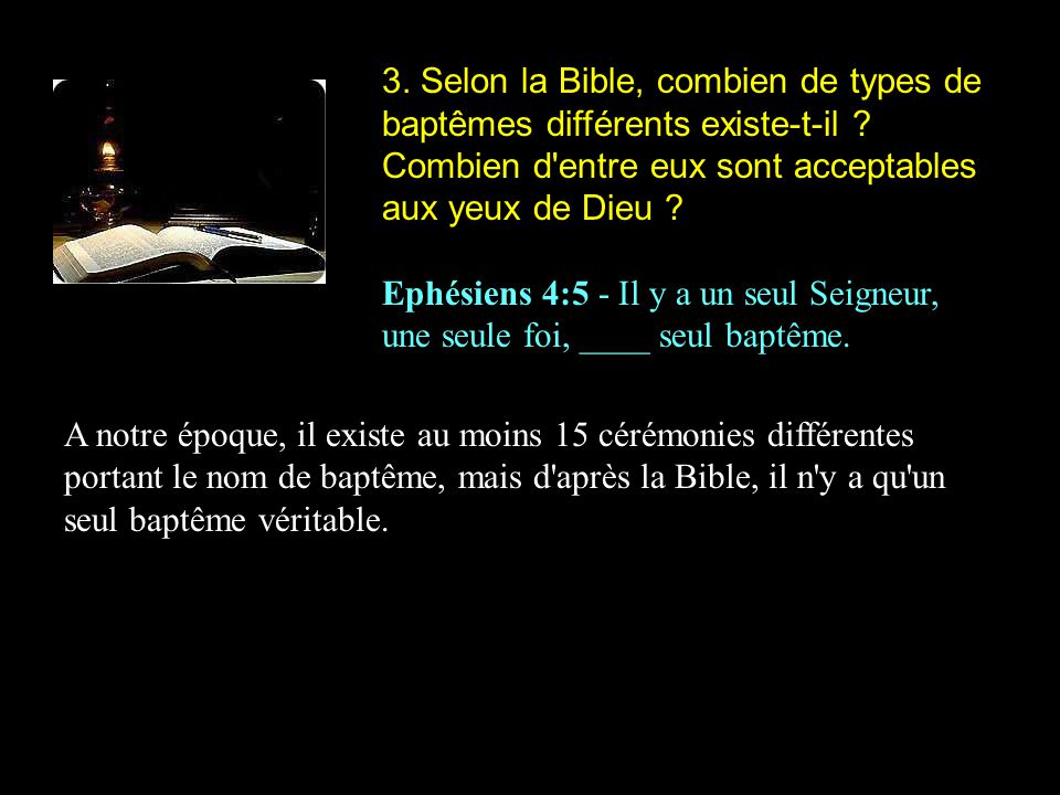 3. Selon la Bible, combien de types de baptêmes différents existe-t-il