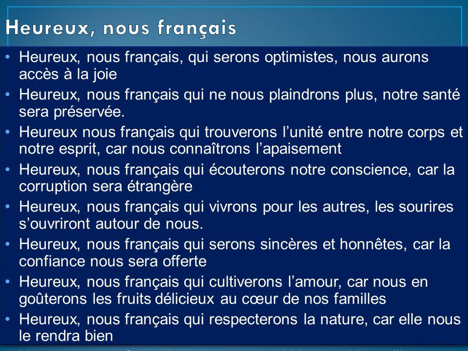 Heureux, nous françaisHeureux, nous français, qui serons optimistes, nous aurons accès à la joie.