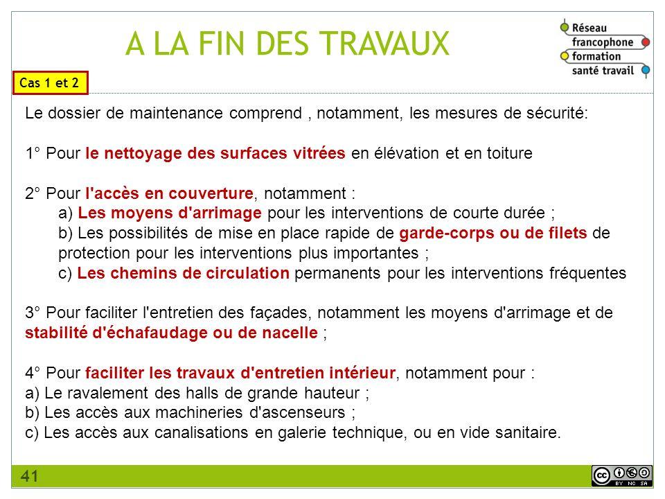 A LA FIN DES TRAVAUX Cas 1 et 2. Le dossier de maintenance comprend , notamment, les mesures de sécurité: