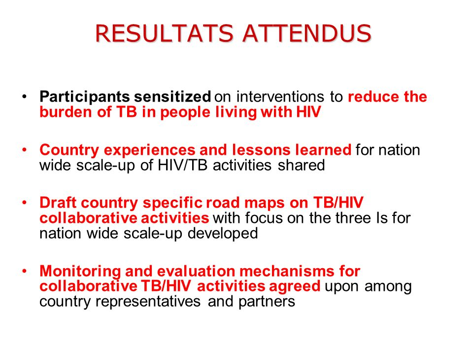 RESULTATS ATTENDUS Participants sensitized on interventions to reduce the burden of TB in people living with HIV.