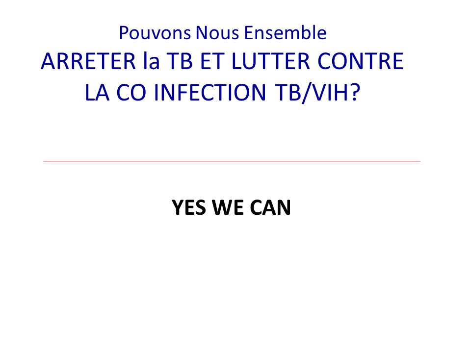 ARRETER la TB ET LUTTER CONTRE LA CO INFECTION TB/VIH