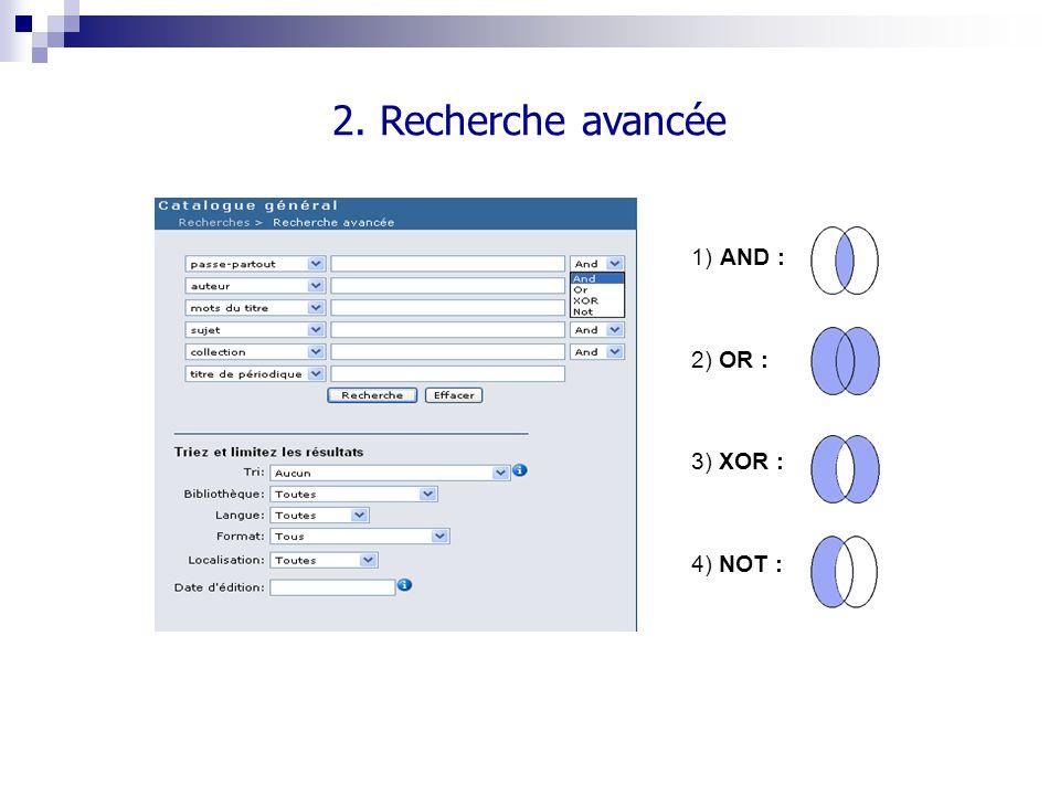 2. Recherche avancée 1) AND : 2) OR : 3) XOR : 4) NOT :