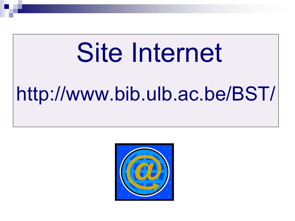 Site Internet http://www.bib.ulb.ac.be/BST/