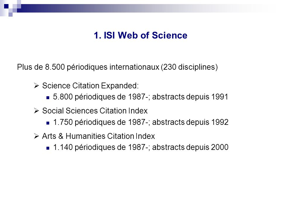 1. ISI Web of Science Plus de 8.500 périodiques internationaux (230 disciplines) Science Citation Expanded: