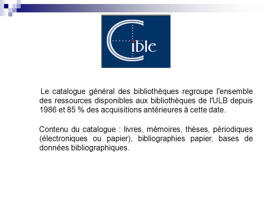 Le catalogue général des bibliothèques regroupe l ensemble des ressources disponibles aux bibliothèques de l ULB depuis 1986 et 85 % des acquisitions antérieures à cette date.