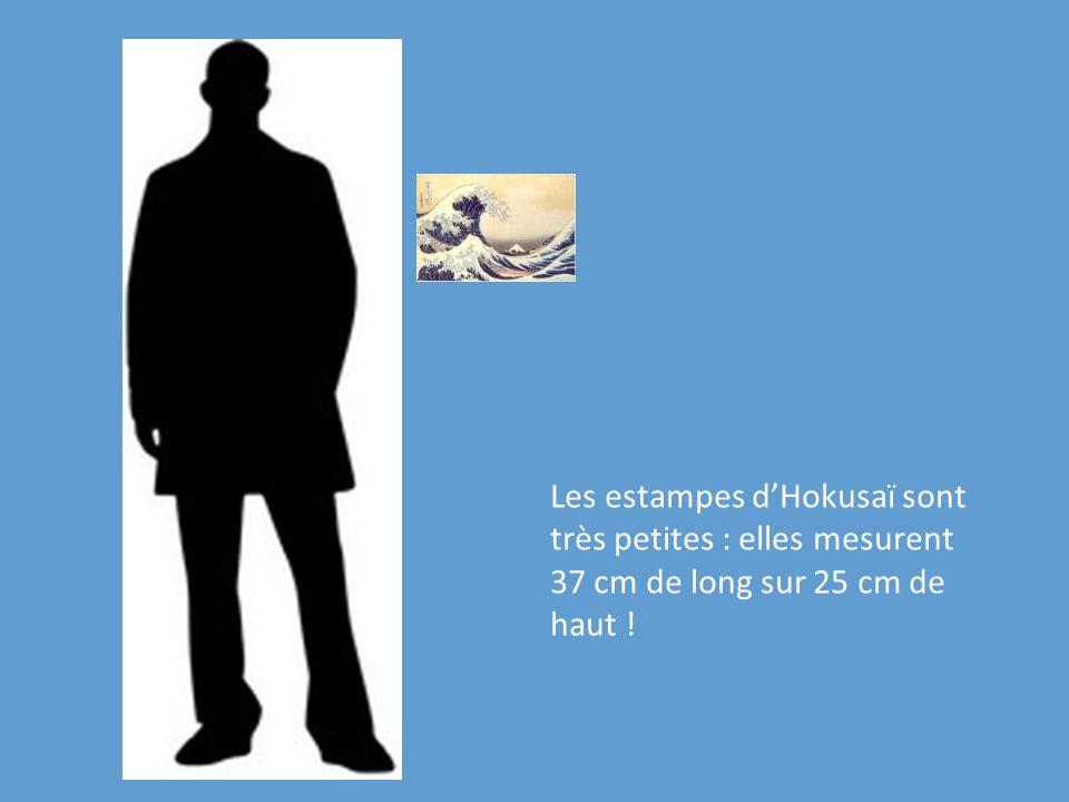 Les estampes d'Hokusaï sont très petites : elles mesurent 37 cm de long sur 25 cm de haut !