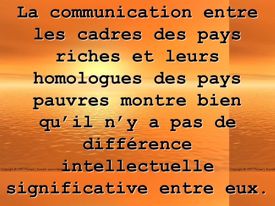 La communication entre les cadres des pays riches et leurs homologues des pays pauvres montre bien qu'il n'y a pas de différence intellectuelle significative entre eux.