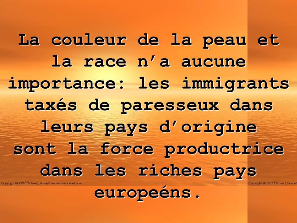 La couleur de la peau et la race n'a aucune importance: les immigrants taxés de paresseux dans leurs pays d'origine sont la force productrice dans les riches pays europeéns.