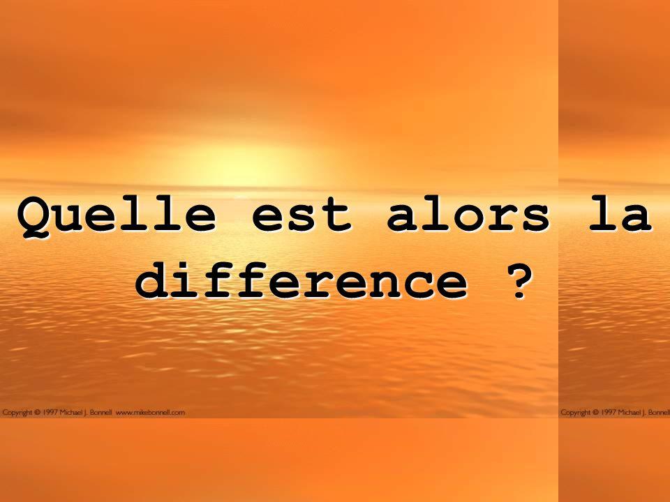 Quelle est alors la difference