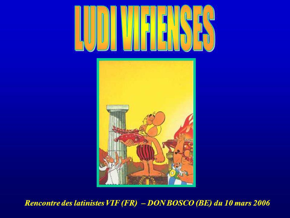 LUDI VIFIENSES Rencontre des latinistes VIF (FR) – DON BOSCO (BE) du 10 mars 2006