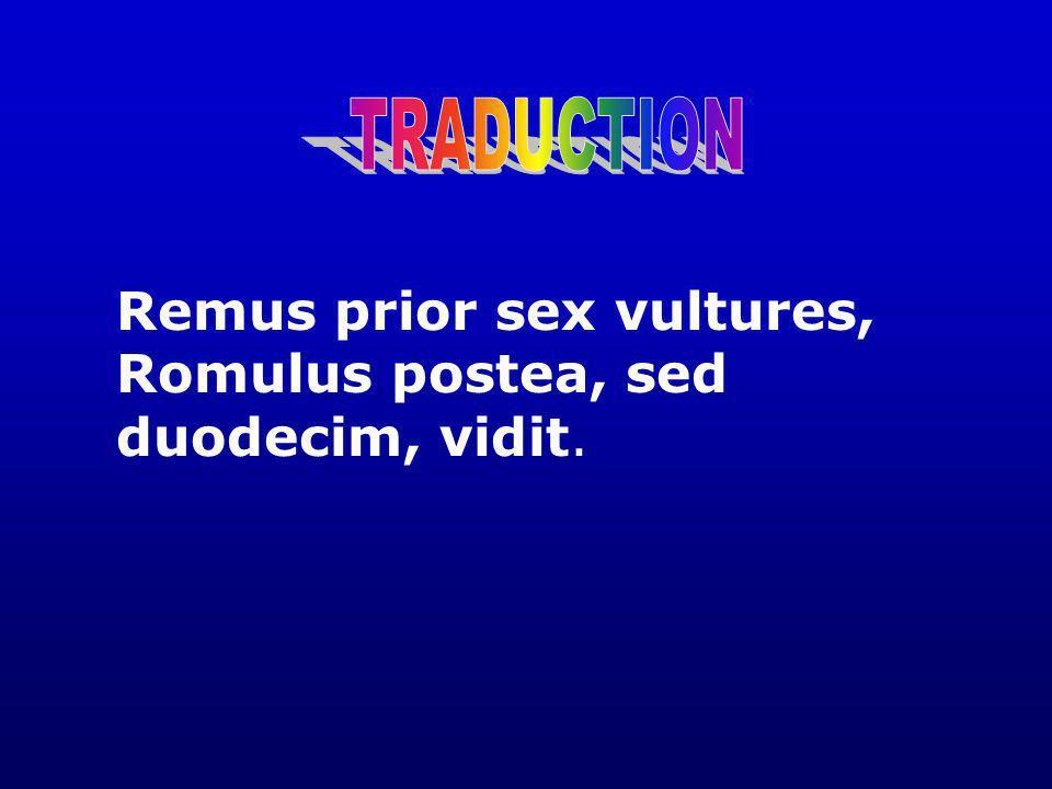 TRADUCTION Remus prior sex vultures, Romulus postea, sed duodecim, vidit.