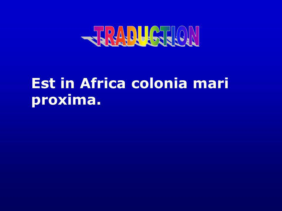TRADUCTION Est in Africa colonia mari proxima.