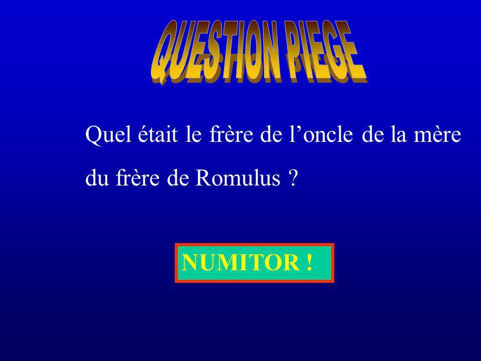 QUESTION PIEGE Quel était le frère de l'oncle de la mère du frère de Romulus NUMITOR !