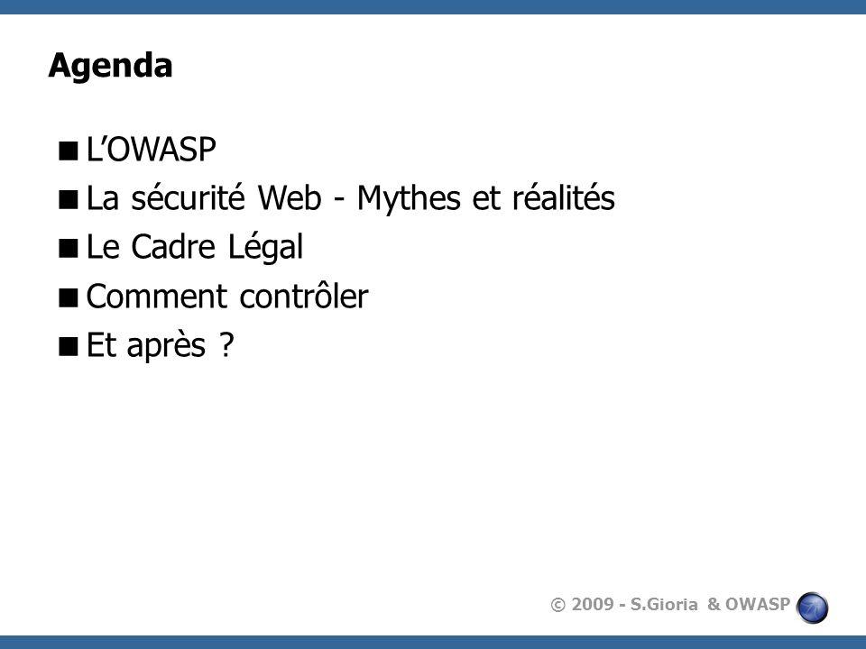Agenda L'OWASP La sécurité Web - Mythes et réalités Le Cadre Légal Comment contrôler Et après