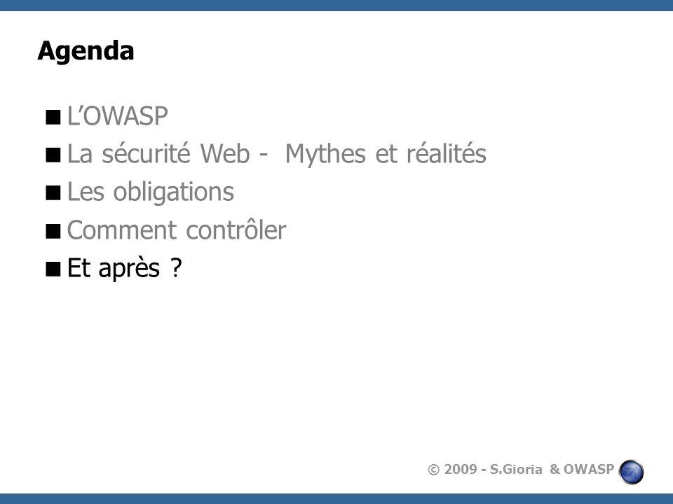 Agenda L'OWASP La sécurité Web - Mythes et réalités Les obligations Comment contrôler Et après