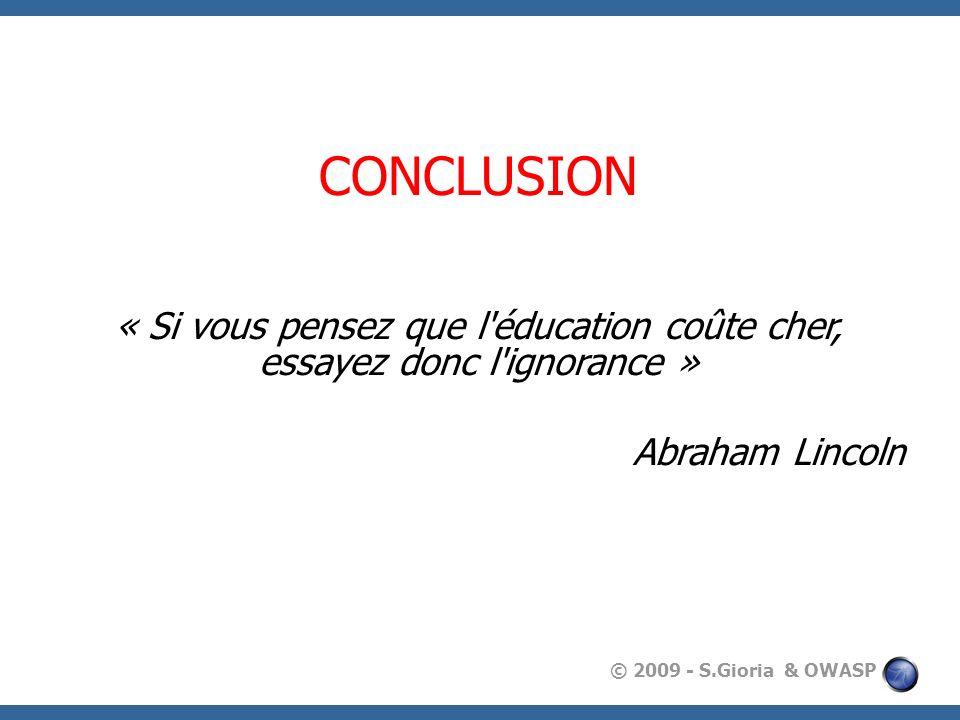 CONCLUSION « Si vous pensez que l éducation coûte cher, essayez donc l ignorance » Abraham Lincoln