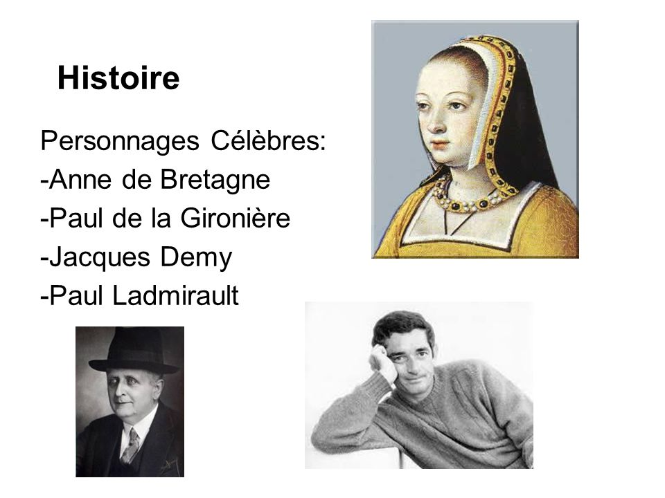 Histoire Personnages Célèbres: -Anne de Bretagne -Paul de la Gironière