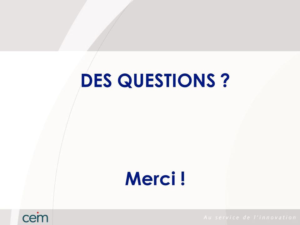 DES QUESTIONS Merci !