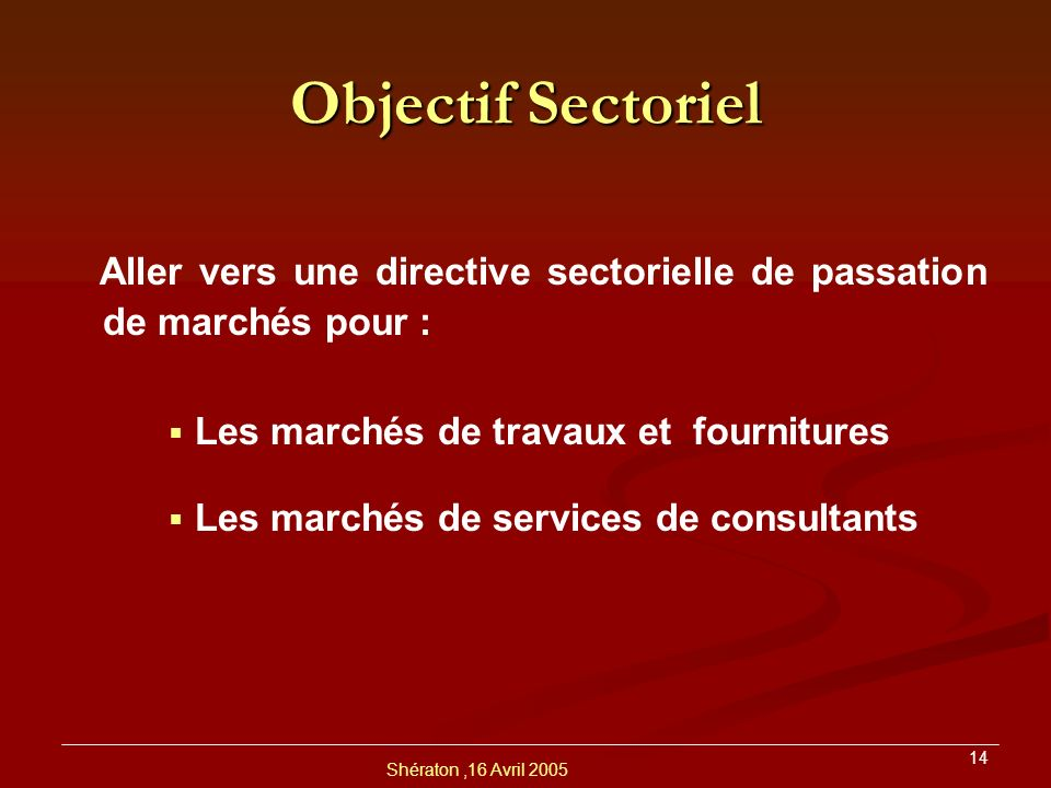 Objectif Sectoriel Aller vers une directive sectorielle de passation de marchés pour : Les marchés de travaux et fournitures.