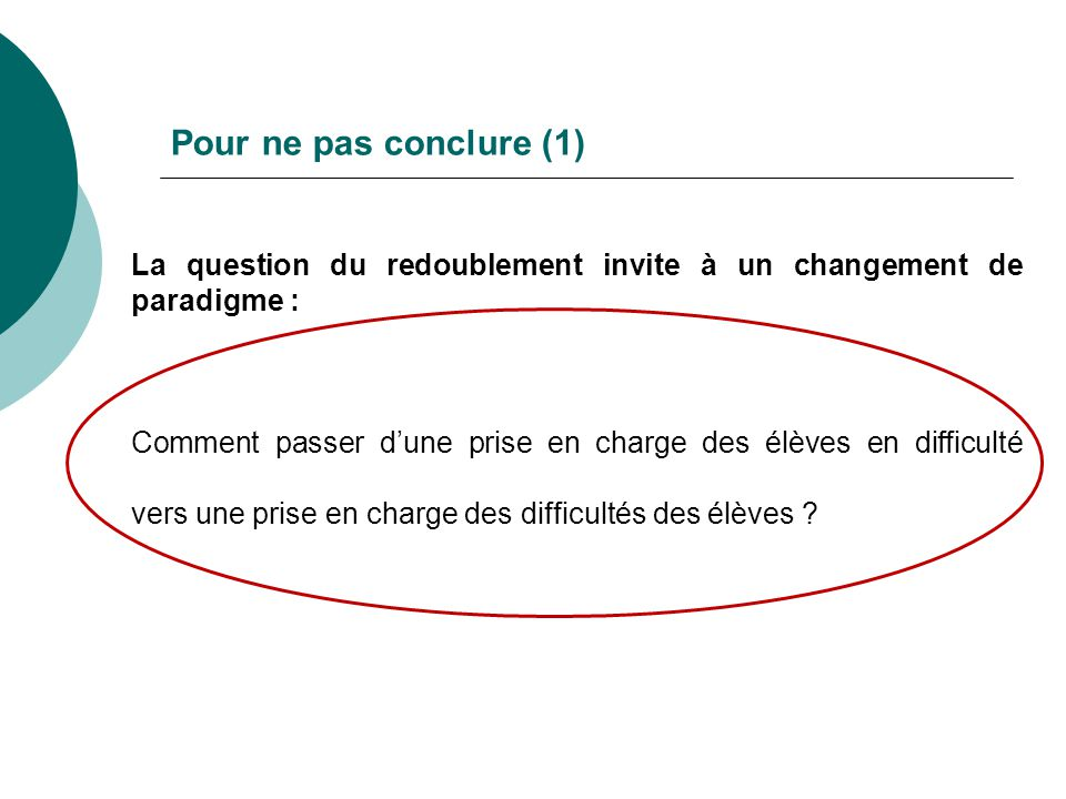 Pour ne pas conclure (1) La question du redoublement invite à un changement de paradigme :