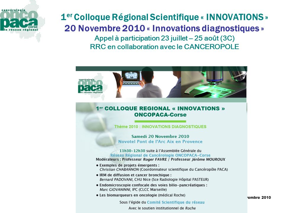 1er Colloque Régional Scientifique « INNOVATIONS » 20 Novembre 2010 « Innovations diagnostiques » Appel à participation 23 juillet – 25 août (3C) RRC en collaboration avec le CANCEROPOLE
