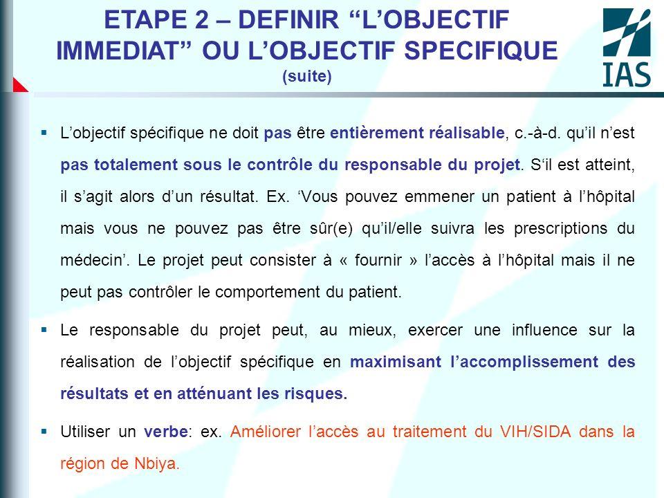ETAPE 2 – DEFINIR L'OBJECTIF IMMEDIAT OU L'OBJECTIF SPECIFIQUE (suite)