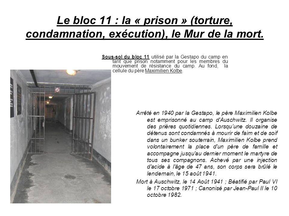 Le bloc 11 : la « prison » (torture, condamnation, exécution), le Mur de la mort.