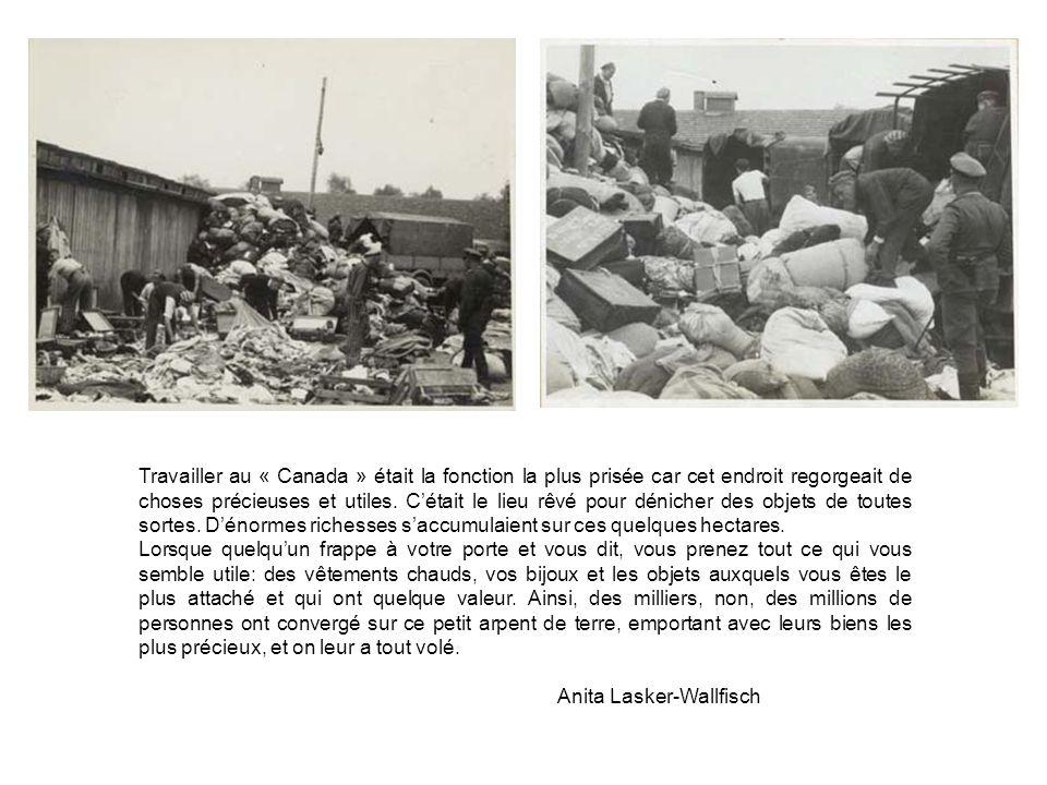 Travailler au « Canada » était la fonction la plus prisée car cet endroit regorgeait de choses précieuses et utiles. C'était le lieu rêvé pour dénicher des objets de toutes sortes. D'énormes richesses s'accumulaient sur ces quelques hectares.
