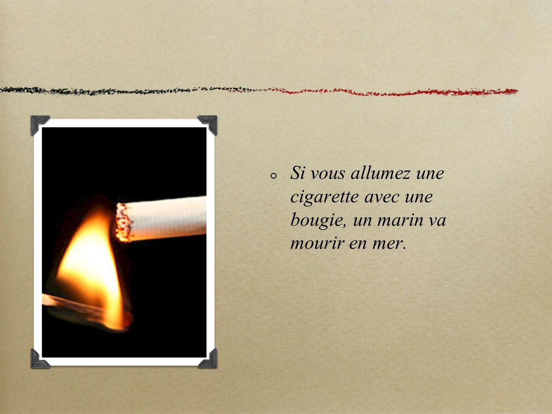 Si vous allumez une cigarette avec une bougie, un marin va mourir en mer.