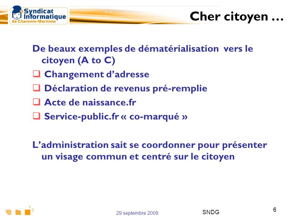 Cher citoyen … De beaux exemples de dématérialisation vers le citoyen (A to C) Changement d'adresse.