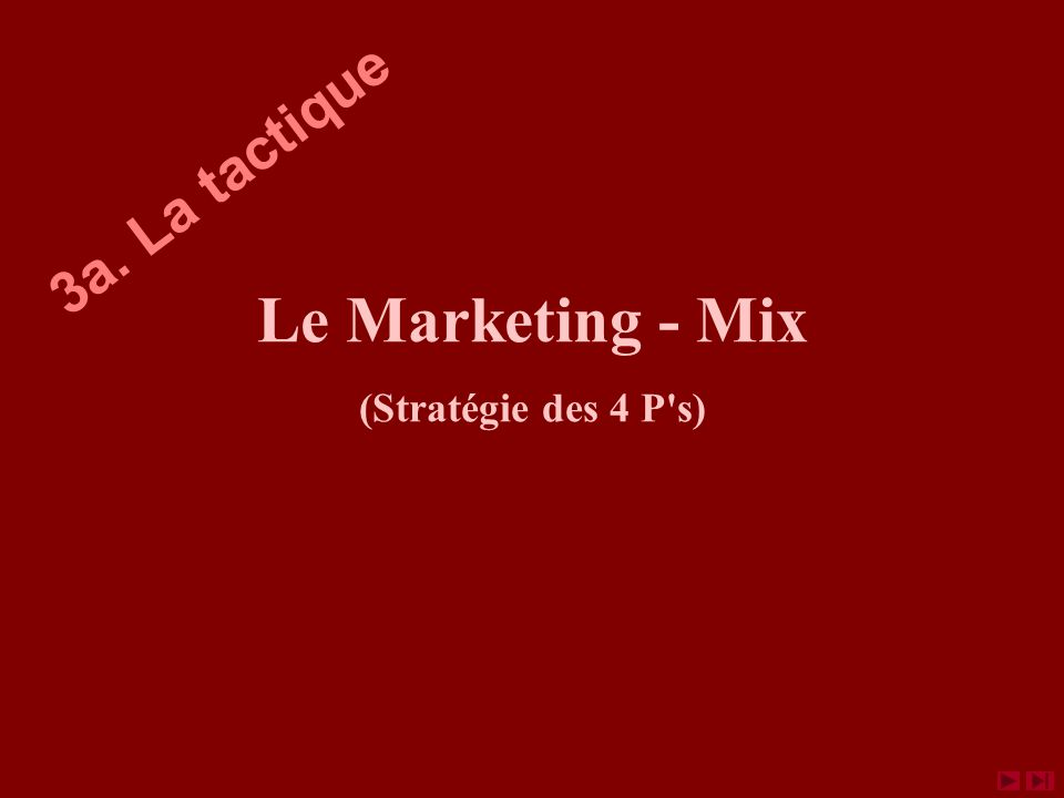 3a. La tactique Le Marketing - Mix (Stratégie des 4 P s)