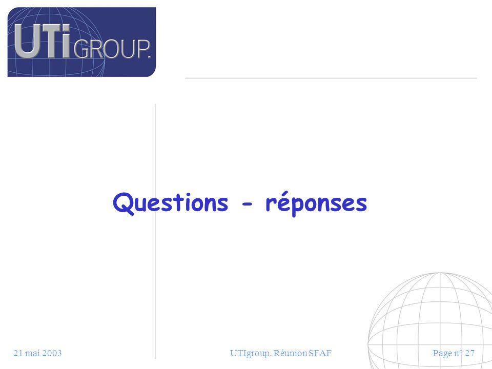 Questions - réponses 21 mai 2003 UTIgroup. Réunion SFAF
